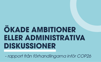 Ökade ambitioner eller administrativa diskussioner – rapport från förhandlingarna inför COP26