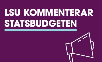 LSU:s kommentar på regeringens budgetproposition 2022